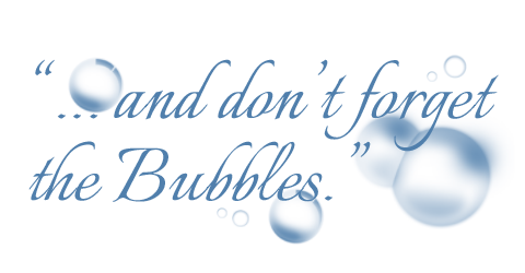 And don't forget the bubbles